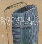 Paolo Venini e la sua fornace. Ediz. a colori