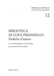 Copertina di 'Biblioteca di Luigi Pirandello. Dediche d'autore'