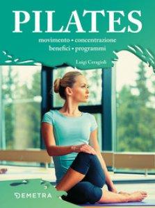 Copertina di 'Il metodo Pilates. Movimento, concentrazione, benefici, programmi'