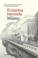Il cinema racconta Milano - Palazzini Marco, Raimondi Mauro, Veronesi Carbone Edoardo