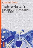 Industria 4.0. Storia di macchine e di uomini. - Gianni Potti
