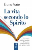 La vita secondo lo spirito - Bruno Forte