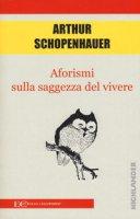 Aforismi sulla saggezza del vivere - Schopenhauer Arthur