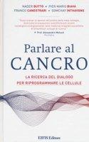 Parlare al cancro. La ricerca del dialogo per riprogrammare le cellule - Butto Nader, Biava Pier Mario, Canestrari Franco