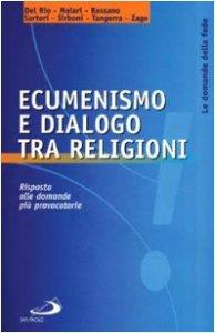 Copertina di 'Ecumenismo e dialogo tra religioni. Risposte alle domande più provocatorie'