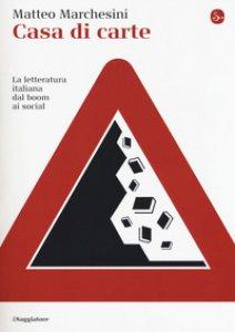 Copertina di 'Casa di carte. La letteratura italiana dal boom ai social'