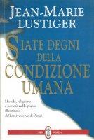 Siate degni della condizione umana - Jean-Marie Lustiger