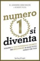 Numero 1 si diventa. Sviluppa il tuo potenziale segreto per migliorare in quasi tutto quello che vuoi - Ericsson K. Anders, Pool Robert