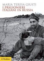 I prigionieri italiani in Russia - Maria Teresa Giusti