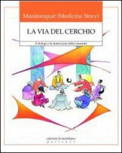 Copertina di 'La via del cerchio. Il dialogo e la democrazia della comunità'