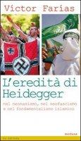 L' eredità di Heidegger (nel neonazismo, nel neofascismo e nel fondamentalismo islamico) - Farias Victor
