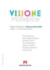 Copertina di 'Visione molteplice. L'opera audiovisiva di Hermes Intermedia'