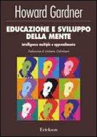 Educazione e sviluppo della mente. Intelligenze multiple e apprendimento - Gardner Howard