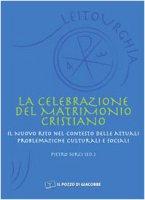 La celebrazione del matrimonio cristiano. Il nuovo rito nel contesto delle attuali problematiche culturali e sociali