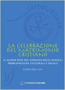 Copertina di 'La celebrazione del matrimonio cristiano. Il nuovo rito nel contesto delle attuali problematiche culturali e sociali'