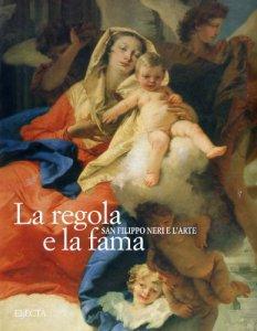 Copertina di 'La regola e la fama. San Filippo Neri e l'arte'