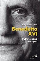 Benedetto XVI: L'ultimo papa europeo - Lacomte Bernard