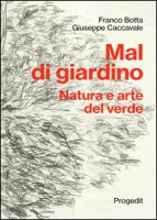 Mal di giardino. Natura e arte del verde - Botta Franco, Caccavale Giuseppe