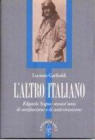 L'altro italiano. Edgardo Sogno: sessant'anni di antifascismo e di anticomunismo - Garibaldi Luciano