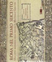 Roma nel primo Seicento. Una città moderna nella veduta di Matthäus Greuter. Ediz. illustrata
