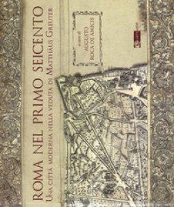 Copertina di 'Roma nel primo Seicento. Una città moderna nella veduta di Matthäus Greuter. Ediz. illustrata'