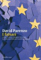 I falsari. Come l'Unione europea è diventata il nemico perfetto per la politica italiana - Parenzo David