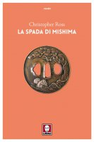 La spada di Mishima - Christopher Ross