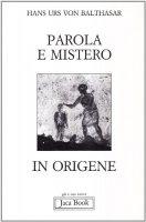 Parola e mistero in Origene - Balthasar Hans U. von
