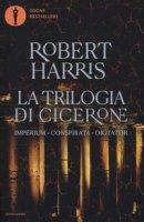 La trilogia di Cicerone: Imperium-Conspirata-Dicatator - Harris Robert