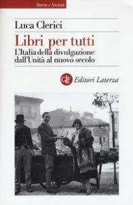 Copertina di 'Libri per tutti. L'Italia della divulgazione dall'Unità al nuovo secolo'