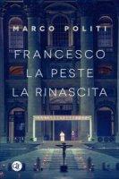 Francesco. La peste, la rinascita - Marco Politi