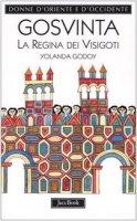 Gosvinta. La regina dei visigoti (525 ca.-589) - Godoy Yolanda