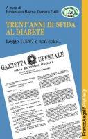 Trent'anni di sfida al diabete. Legge 115/87 e non solo - Baio Emanuela, Grilli Tamara