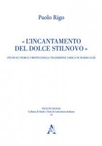 Copertina di 'L' incantamento del dolce stilnovo. Studi sui temi e i motivi della tradizione lirica in Mario Luzi'