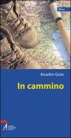 In cammino. Una teologia del peregrinare - Grün Anselm