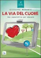 La via del cuore - Morante Giuseppe