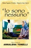 «Io sono nessuno». Vita e morte di Annalena Tonelli - Fagiolo D'Attilia Miela, Zanini Roberto I.