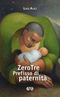 Zerotre diventare padre - Luca Alici