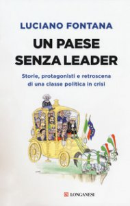 Copertina di 'Un paese senza leader. Storie, protagonisti e retroscena di una classe politica in crisi'