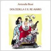 Dolcedilla e il re avaro - Bossi Antonella
