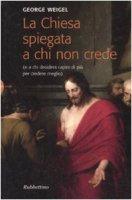 La Chiesa spiegata a chi non crede - George Weigel