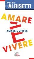 Amare � vivere - Albisetti Valerio