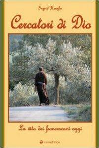 Copertina di 'Cercatori di Dio. La vita dei francescani di oggi'