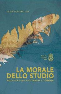 Copertina di 'La morale dello studio nella vita e nella dottrina di S. Tommaso'