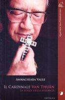 Il cardinale Van Thuân. Le forze della speranza - Valle Annachiara