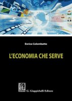 L' economia che serve - Colombatto Enrico