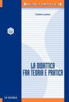 La didattica fra teoria e pratica - Laneve Cosimo