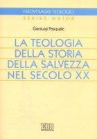 La teologia della storia della salvezza nel secolo XX - Pasquale Gianluigi