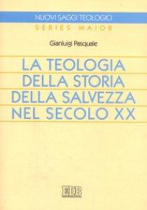 Copertina di 'La teologia della storia della salvezza nel secolo XX'