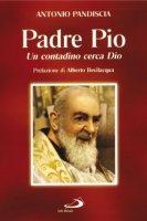 Un contadino cerca Dio. Padre Pio - Pandiscia Antonio